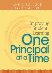 Improving Student Learning One Principal at a Time ebook by Jane E. Pollock,Sharon M. Ford