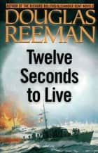 Twelve Seconds to Live ebook by Douglas Reeman