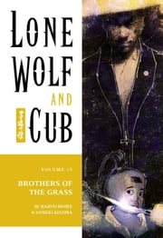 Lone Wolf and Cub Volume 15: Brothers of the Grass ebook by Kazuo Koike,Goseki Kojima
