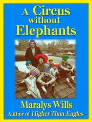 A Circus Without Elephants - A Memoir ebook by Maralys Wills