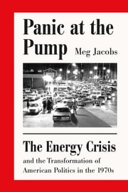 Panic at the Pump - The Energy Crisis and the Transformation of American Politics in the 1970s ebook by Meg Jacobs
