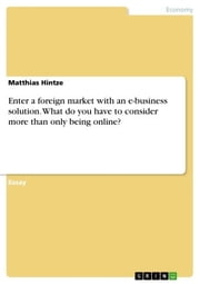 Enter a foreign market with an e-business solution. What do you have to consider more than only being online? ebook by Matthias Hintze