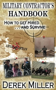 Military Contractor's Handbook How to get Hired . . . and Survive ebook by Derek Miller