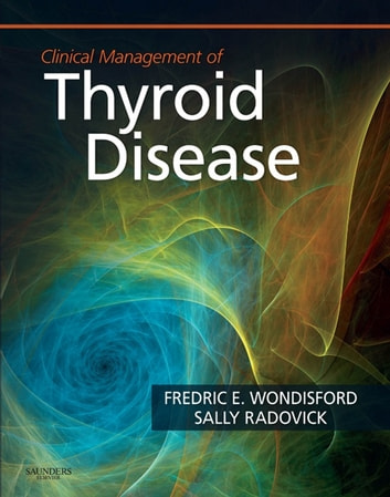 Clinical Management of Thyroid Disease E-Book ebook by Fredric E. Wondisford, MD,Sally Radovick, MD