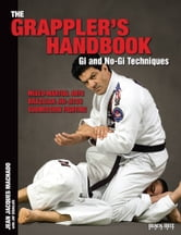 The Grappler's Handbook Volume 1 - Gi and No-Gi Techniques ebook by Jean Jacques Machado,Jay Zeballos