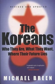 The Koreans - Who They Are, What They Want, Where Their Future Lies ebook by Michael Breen
