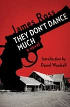 They Don't Dance Much - A Novel ebook by James Ross