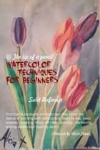 Watercolor Techniques For Beginners ebook by Sulet Hofmeyr