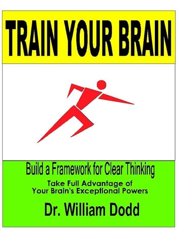 Train Your Brain: Build a Framework for Clear Thinking ebook by William Dodd
