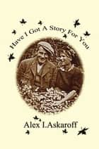 Have I Got A Story For You ebook by Alex Askaroff