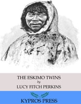 The Eskimo Twins ebook by Lucy Fitch Perkins