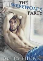 The Werewolf's Party - Erotica (supernatural, sex, rough) ebook by Anita Thorn