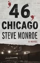 '46, Chicago - A Novel ebook by Steve Monroe