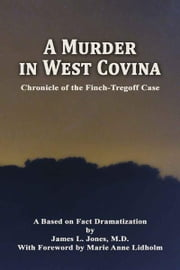 A Murder in West Covina - Chronicle of the Finch-Tregoff case ebook by James Linder Jones, M.D., F.A.C.E.P.,Marie Anne Lidholm