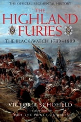 The Highland Furies - The Black Watch 1739-1899 ebook by Victoria Schofield