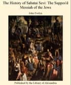 The History of Sabatai Sevi: The Suppos'd Messiah of The Jews ebook by John Evelyn