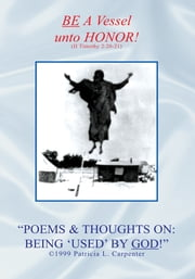 ''POEMS & THOUGHTS ON: BEING 'USED' BY GOD!'' ebook by Patricia L. Carpenter