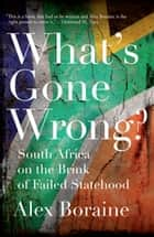 What's Gone Wrong? ebook by Alex Boraine