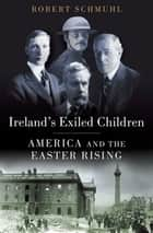 Ireland's Exiled Children ebook by Robert Schmuhl