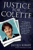 Justice for Colette ebook by Jacqui Kirby, Veronica Clark