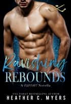Ravishing Rebounds - A Novella ebook by Heather C. Myers