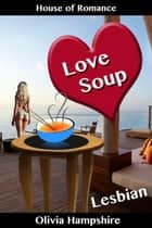 Love Soup ebook by Olivia Hampshire