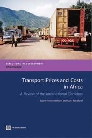 Transport Prices and Costs in Africa: A Review of the Main International Corridors ebook by Teravaninthorn, Supee