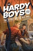 Hardy Boys 03: The Secret of the Old Mill ebook by Franklin W. Dixon