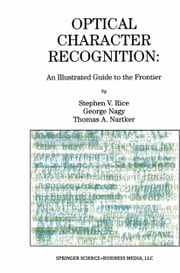 Optical Character Recognition - An Illustrated Guide to the Frontier ebook by Stephen V. Rice,George Nagy,Thomas A. Nartker