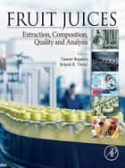 Fruit Juices - Extraction, Composition, Quality and Analysis ebook by Gaurav Rajauria, Brijesh K. Tiwari
