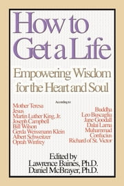 How To Get a Life Vol 1 - Empowering Wisdom for the Heart and Soul ebook by Lawrence Baines