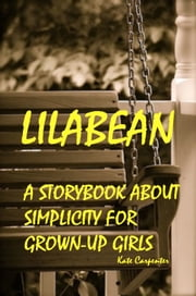 Lilabean: A Storybook about Simplicity for Grown-Up Girls ebook by Kate Carpenter