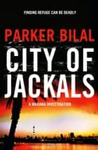 City of Jackals - A Makana Investigation ebook by Parker Bilal