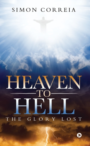 Heaven to Hell - The Glory Lost ebook by Simon Correia