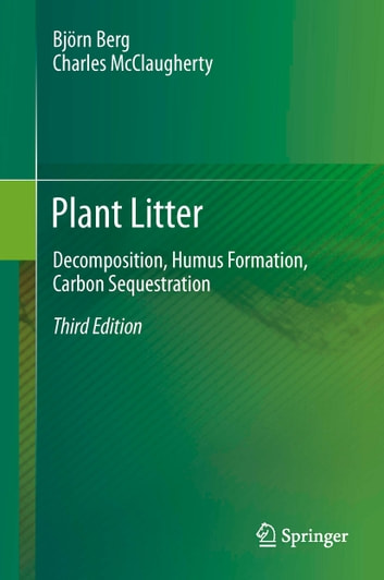 Plant Litter - Decomposition, Humus Formation, Carbon Sequestration ebook by Charles McClaugherty,Björn Berg