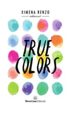 True colors ebook by Ximena Renzo