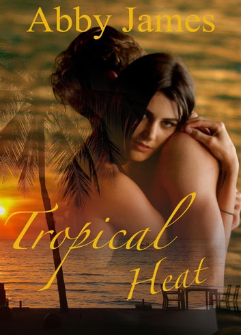 Tropical Heat ebook by Abby James