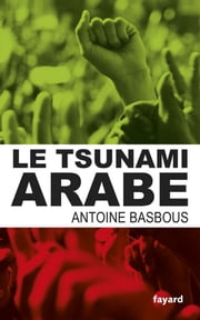 Le tsunami arabe ebook by Antoine Basbous