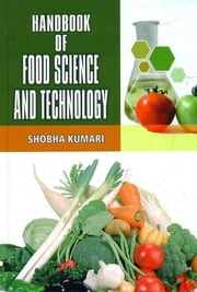 Handbook of Food Science and Technology ebook by Shobha Kumari