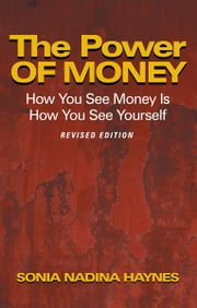 The Power Of Money - How You See Money Is How You See Yourself ebook by Sonia Nadina Haynes