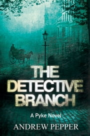 The Detective Branch - A Pyke Novel ebook by Andrew Pepper