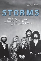 Storms: My Life with Lindsey Buckingham and Fleetwood Mac - My Life with Lindsey Buckingham and Fleetwood Mac ebook by Carol Ann Harris