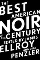 The Best American Noir of the Century ebook by James Ellroy, Otto Penzler
