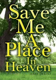 Save Me A Place In Heaven ebook by Jerry Deriso