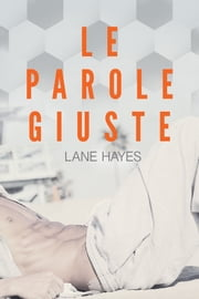 Le parole giuste ebook by Lane Hayes, Veronica Zana