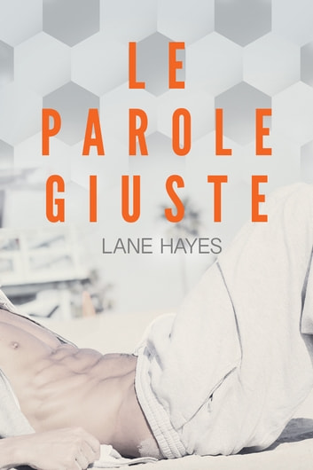 Le parole giuste ebook by Lane Hayes