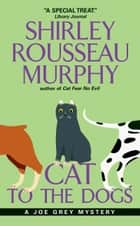 Cat to the Dogs - A Joe Grey Mystery ebook by Shirley Rousseau Murphy