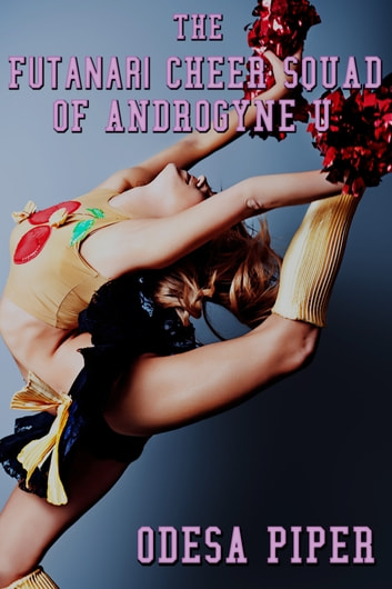 The Futanari Cheer Squad of Androgyne U ebook by Odessa Piper