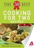 The 50 Best Cooking For Two Recipes: Tasty, fresh, and easy to make!