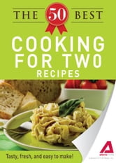 The 50 Best Cooking For Two Recipes: Tasty, fresh, and easy to make! ebook by Editors of Adams Media